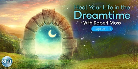 Heal Your Life in the Dreamtime with Robert Moss tickets