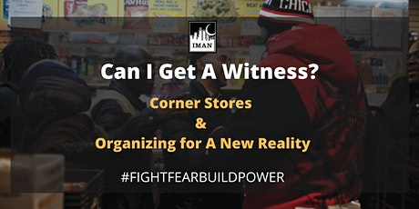 Can I Get A Witness?  Corner Stores & Organizing for A New Reality tickets