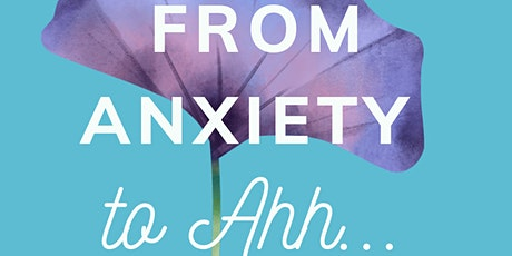 From Anxiety to Ahh... tickets