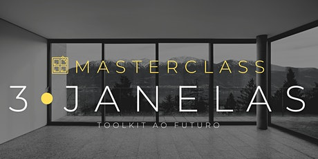 MASTERCLASS 3 JANELAS | Toolkit ao Futuro ingressos