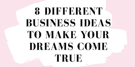 8 Different Business Ideas To Make Your Dreams Come True tickets