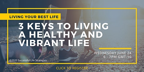 3 Keys to Living a Healthy and Vibrant Life tickets