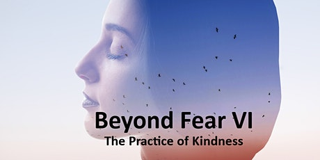 Beyond Fear VI: The Practice of Kindness tickets