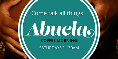 Abuela Coffee Morning tickets