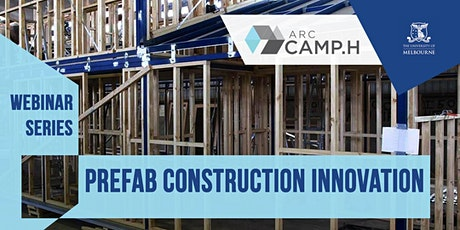 "ARC - CAMPH ""Prefab Construction Innovation"" Seminar Series tickets"