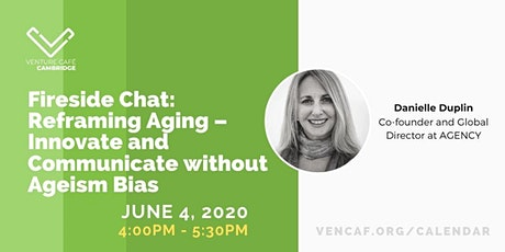 Fireside Chat: Reframing Aging – Innovate and Communicate without Ageism Bi tickets