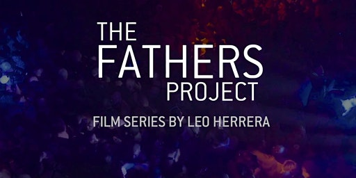 """""""The Fathers Project"""": Feature Length Screening"""