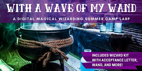 With A Wave of My Wand: A Digital Wizarding Summer Camp LARP tickets