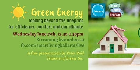 Green Energy: Beyond the Fineprint for Efficiency, Comfort and our Climate BREAZE Ballarat Smart Living tickets