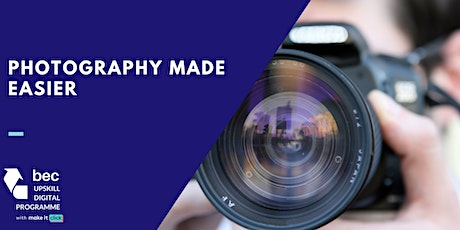 Photography Made Easier| BEC Digital Upskill Programme tickets