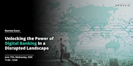 Unlocking the Power of Digital Banking in a Disrupted Landscape tickets