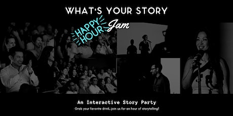 What's Your Story Jam - Happy Hour tickets