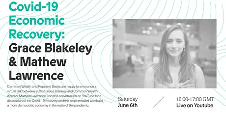 Covid-19 Economic Recovery: Grace Blakeley& Mathew Lawrence in conversation tickets