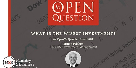 Open To Question: 'What Is The Wisest Investment?' tickets