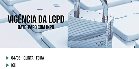 Vigência da LGPD - Um bate-papo com o INPD bilhetes
