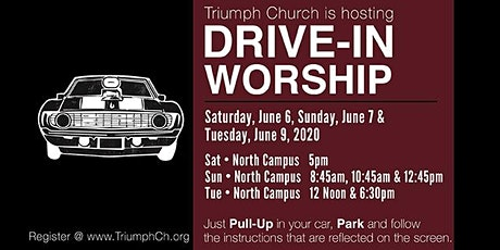 JUNE 6 & 7 - Triumph WEEKEND DRIVE-IN Worship Services tickets