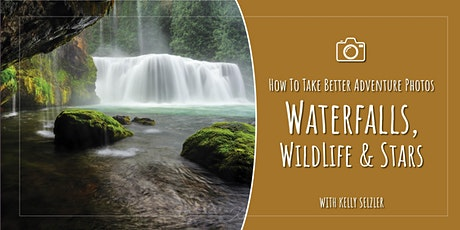 How to Take Better Outdoor Adventure Photos: Waterfalls, Wildlife & Stars tickets