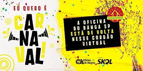 Oficina do Banga SP On-line ❤️ Eu quero é Carnaval! E você? bilhetes
