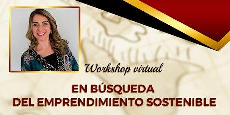 """Workshop Virtual """"En búsqueda del emprendimiento sostenible""""  boletos"""