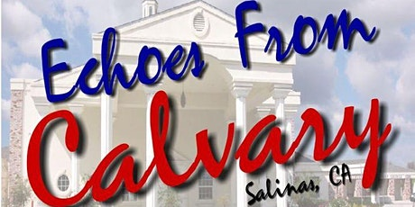 Echoes From Calvary Church Service Salinas, CA tickets