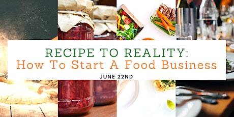 Recipe to Reality: How To Start A Food Business Seminar - June 22, 2020 tickets