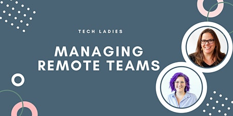 Tech Ladies Webinar: Managing Remote Teams tickets