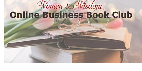 Women & Wisdom Online Business Book Club, Thurs. Jan.21-2021 (info. below) tickets