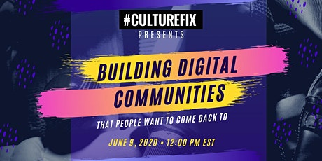 #CultureFix: Building Digital Communities That People Want to Come Back To tickets