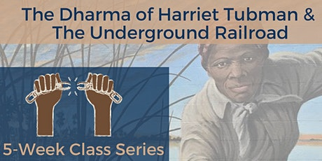 The Dharma of Harriet Tubman and The Underground Railroad. tickets
