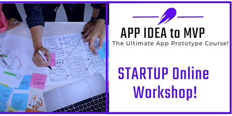 STARTUP Online WORKSHOP! Build Your App IDEA into a MVP Prototype! tickets