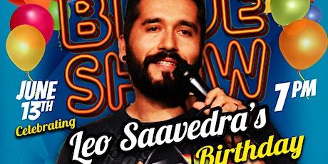 The Blue  UNCENSORED Show: Leo Savvedra's B-day  Sat. June 13th- 7 pm tickets