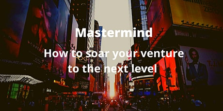 How to soar your venture to the next level 15.0 - Live Weekly Mastermind tickets