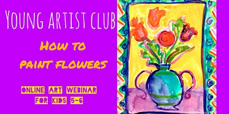 Young Artist Club - Online Art Class for 5-6 year olds - Flowers tickets