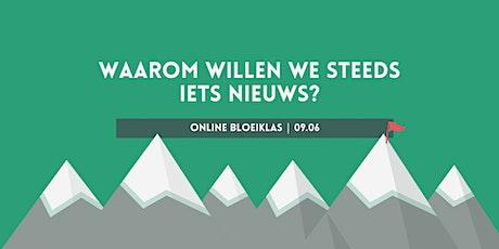 Online Bloeiklas: Waarom willen we steeds iets nieuws? tickets