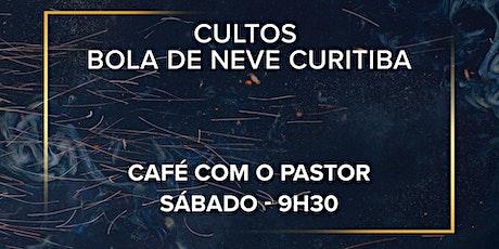 Café com o Pastor - Bola Neve Curitiba - Sábado 9h30 ingressos