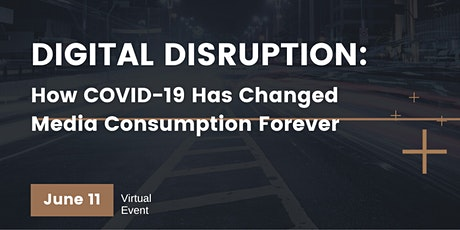 Digital Disruption: How COVID-19 is Changing the Way We Consume Content tickets