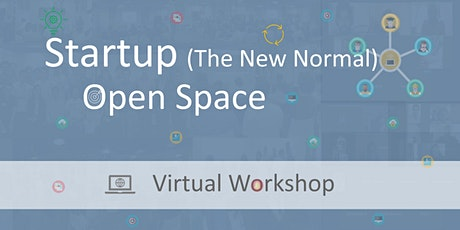 Startup (The New Normal) Open Space - Virtual Workshop tickets