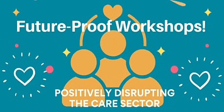 Future-Proof Workshops - Positively disrupting the care sector tickets