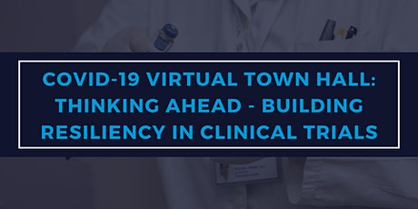 COVID-19 Town Hall: Thinking Ahead-Building Resilience into Clinical Trials tickets