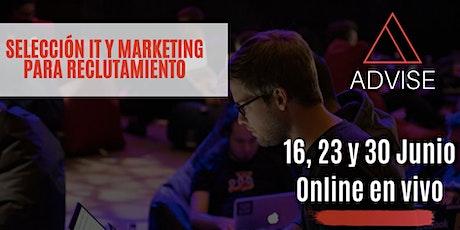 Selección IT y Marketing de reclutamiento 16, 23 y 30 Junio (Online) entradas