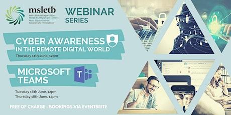 Cyber Security Awareness & Microsoft Teams, A 3 part webinar series tickets