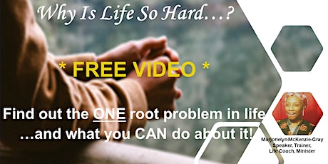 """Free Video: """"Why Is Life So Hard...?  And What You CAN Do About It! tickets"""
