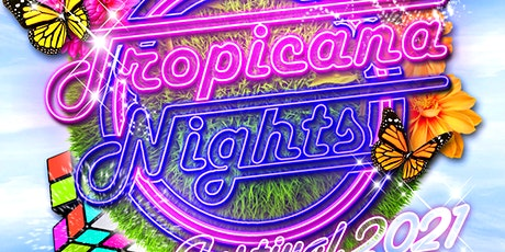 TROPICANA NIGHTS FESTIVAL 2021 tickets