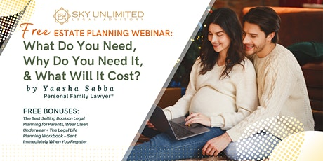 Estate Planning: What Do You Need, Why Do You Need It, & What Will It Cost? tickets