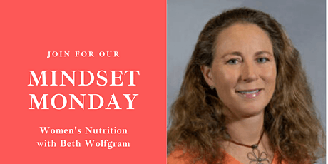 Mindset Monday: Women's Nutrition with Beth Wolfgram tickets