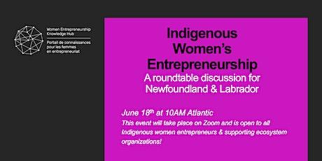 Newfoundland & Labrador - Indigenous Women's Entrepreneurship Roundtable tickets