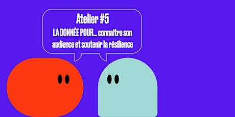 Atelier #5 -LA DONNÉE POUR connaître son audience et soutenir la résilience billets