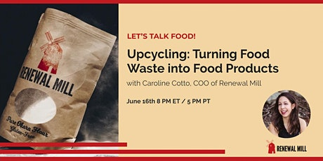 Upcycling: Turning Food Waste into Food Products w/ Caroline Cotto tickets
