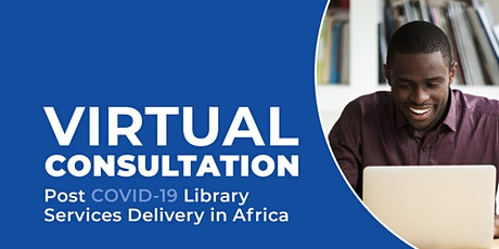 Virtual Consultation: Post COVID-19 Library Services Delivery in Africa tickets