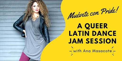 Muévete con Pride! A Queer Latin Dance Jam Session with Ana Masacote